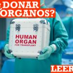 Donar órganos, del dolor a la esperanza