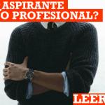 ¿Aspirantes o profesionales?