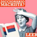 ¿Es machista el diccionario?