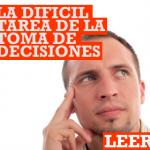 La difícil tarea de tomar decisiones