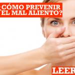 Consejos para prevenir el mal aliento (halitosis)