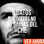 5 datos que quizás no sabías del Che